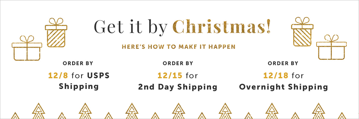 "Get it by Christmas! Order by 12/8 and select the ""USPS"" Shipping option"