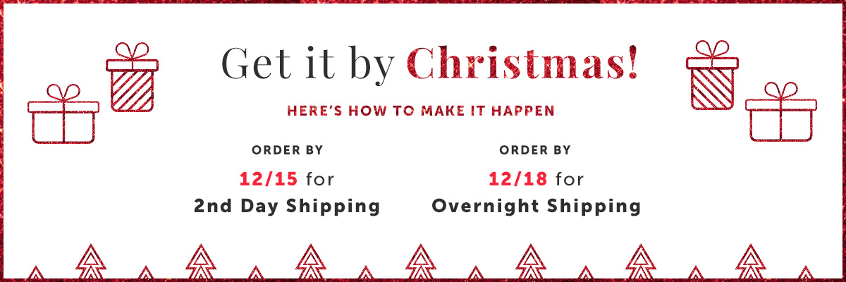 Order by 12/15 (2nd day) for Christmas Delivery